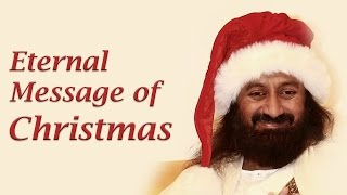 Eternal Message of Christmas - Sri Sri Ravi Shankar