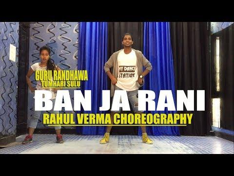 Ban Ja Rani Song Dance Video Guru Randhawa |Rahul Verma | Choreography