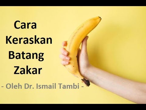 Cara Tambahkan Kekerasan Zakar (Erection Level) - Oleh Dr. Ismail Tambi, Dr Pakar Sakit Tuan.