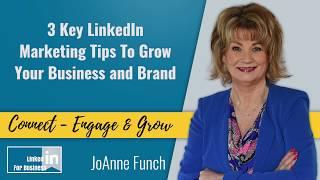 LinkedIn Marketing: 3 Key Tips to Grow Your Business & Brand