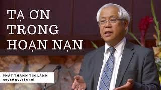 Tạ Ơn Trong Hoạn Nạn - Phát Thanh Tin Lành - Mục sư Nguyễn Thỉ