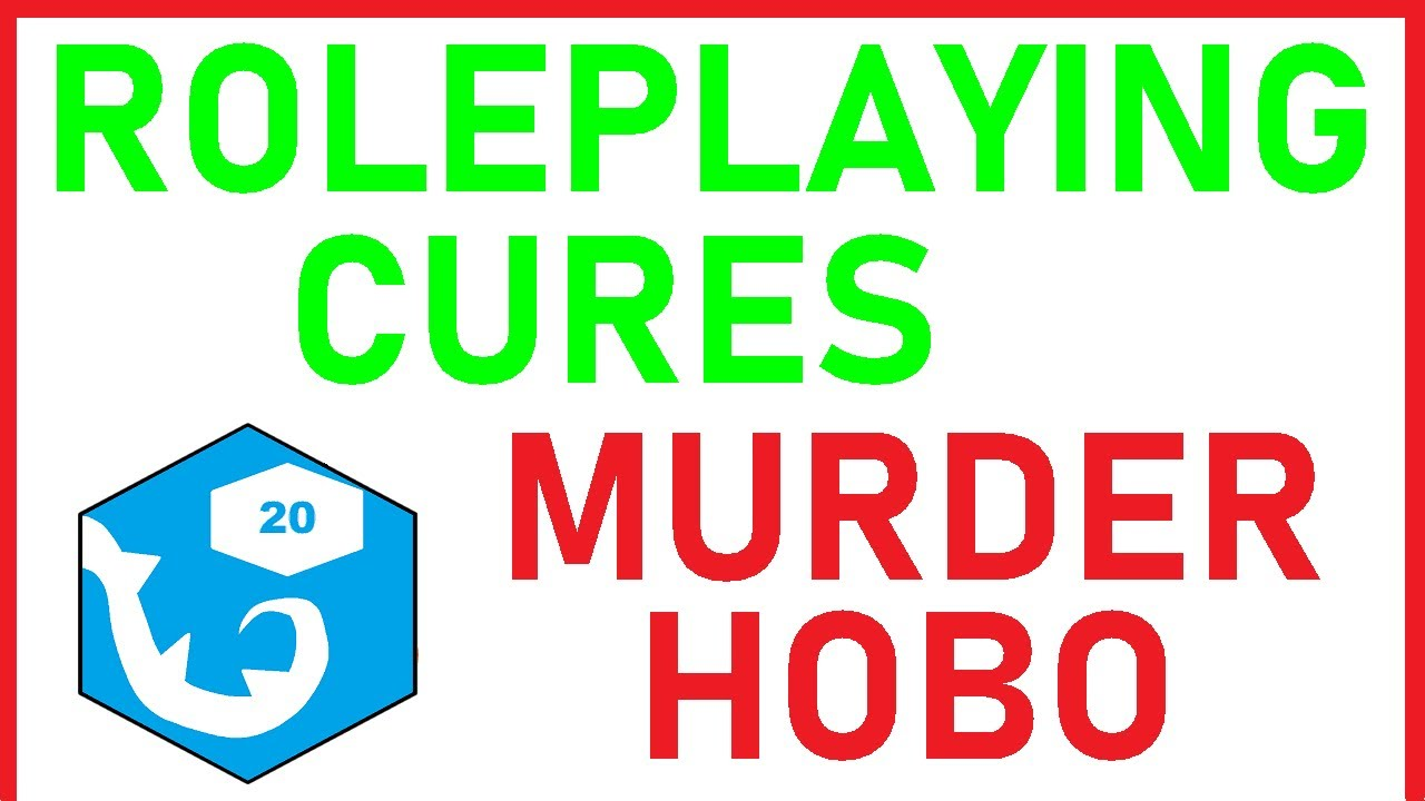 Roleplaying Cures Murder Hobo   An RPG Glory Story