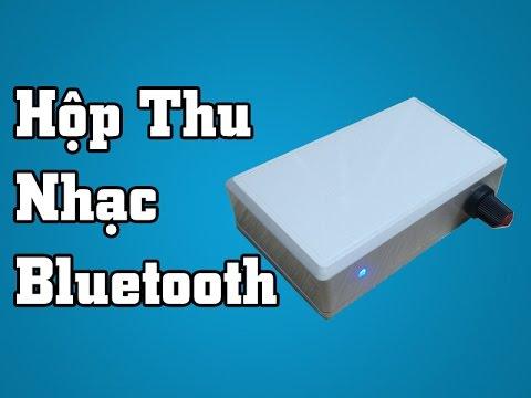 Làm Hộp Thu Phát Nhạc Qua Bluetooth 4.0