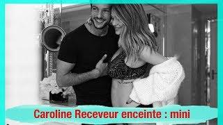 Caroline Receveur enceinte : mini déprime, ... Elle raconte son premier trimestre de grossesse