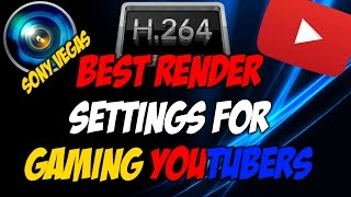 Best Render Settings For Games With H.264 in Sony Vegas 12, 13, and 14