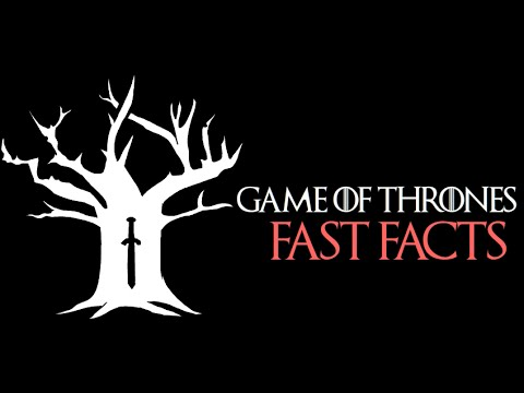 Game Of Thrones - FAST FACTS!
