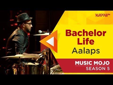 Bachelor Life - Aalaps - Music Mojo Season 5 - Kappa TV