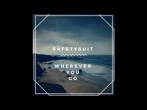 SafetySuit - Wherever You Go