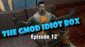 The GMod Idiot Box: Episode 15 - YouTube