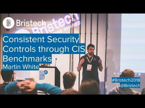 Martin White - Consistent Security Controls Through CIS Benchmarks
