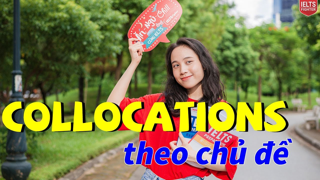 Tổng hợp Collocations theo chủ đề trong IELTS| IELTS FIGHTER