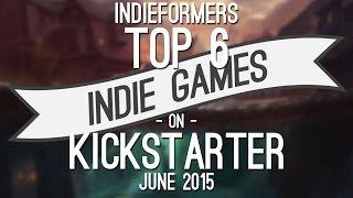 Top 6 Indie Games on Kickstarter - June 2015