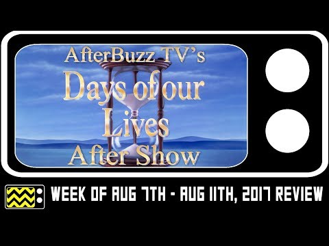 Days Of Our Lives for August 7th - August 11th, 2017 Review w/ Lucas Adams | AfterBuzz TV