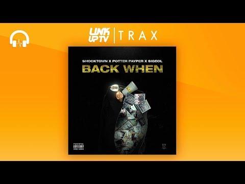 Shocktown x Potter Payper x Sigeol - Back When [AUDIO] @Musicondemanduk | Link Up TV