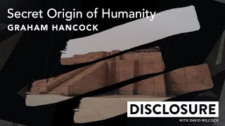 FREE Episode: DISCLOSURE | Secret Origin of Humanity with Graham Hancock (Episode 01)