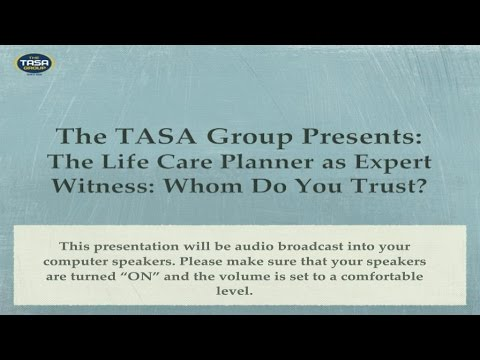 The Life Care Planner as Expert Witness: Whom Do You Trust?