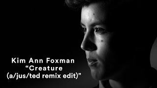 "Kim Ann Foxman - ""Creature (a/jus/ted remix edit)"" (Official Music Video)"