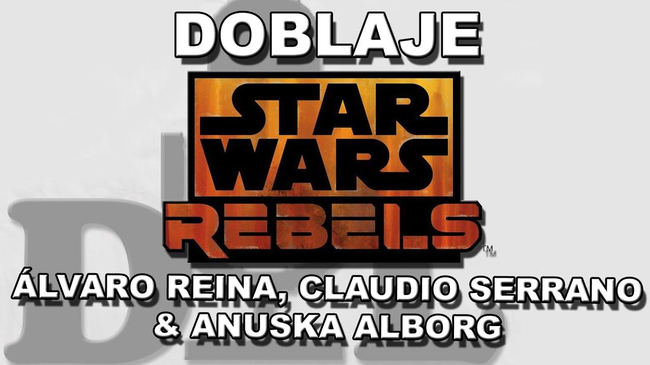 Doblaje Star Wars Rebels [ Alvaro Reina, Claudio Serrano & Anuska Alborg ]