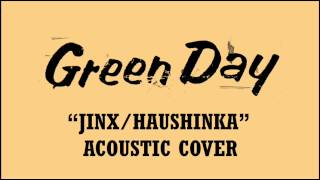 Green Day - Jinx/Haushinka (Acoustic Cover)