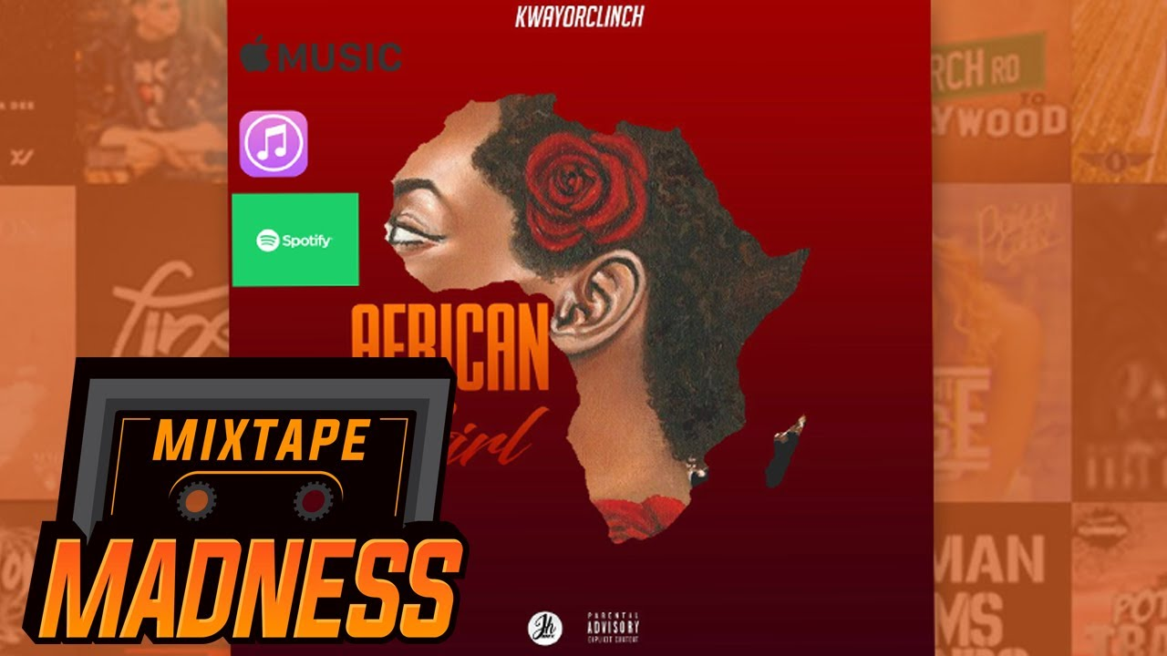 Download KwayOrClinch - African Girl | @MixtapeMadness