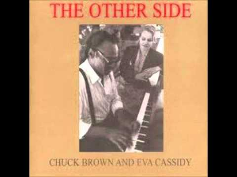 Chuck Brown Eva Cassidy Drown In My Own Tears Youtube
