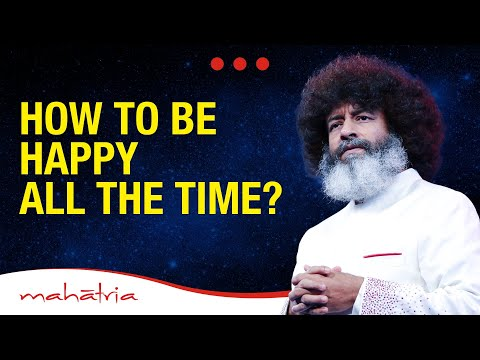 How To Be Happy All The Time?   Mahatria On The Secret to Happiness