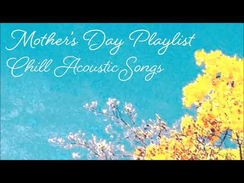 Mother's Day Playlist - Chill Acoustic Songs