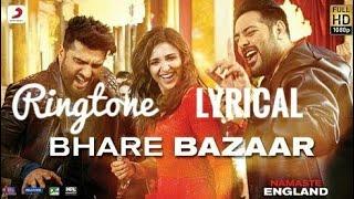 Bhare Bazaar Song | Lyrical Ringtone | Namaste England |  Free Download
