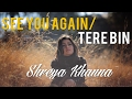 Download See You Again / Tere Bin ( Mashup Cover) | Shreya Khanna MP3 song and Music Video