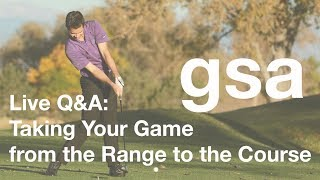 Live Q&A: Taking Your Game from the Range to the Course - Feb 1, 2018