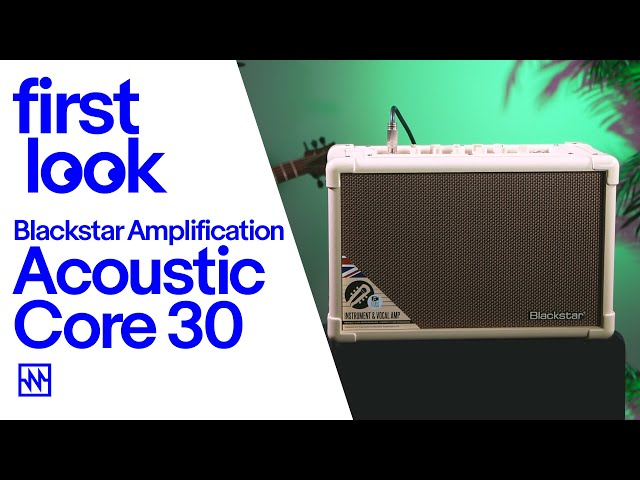First Look: Blackstar Core 30 Acoustic Amplifier
