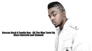Roscoe Dash ft Soulja Boy - All The Way Turnt Up (Bass Boosted)