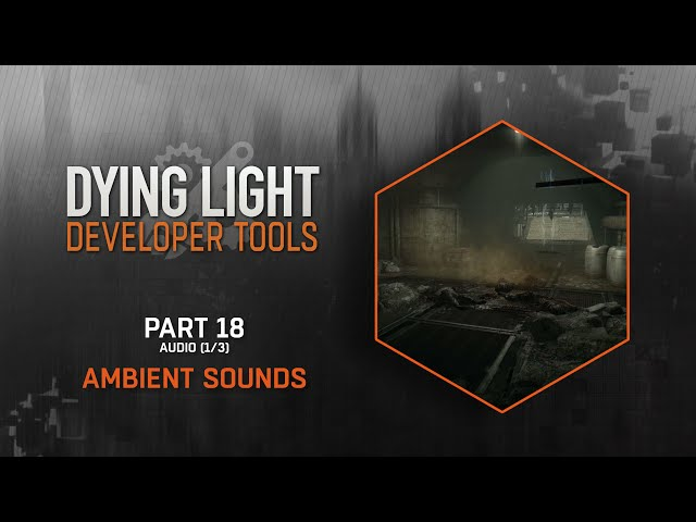 Dying Light Developer Tools Tutorial - Part 18 Ambient Sounds (Audio 1/3)