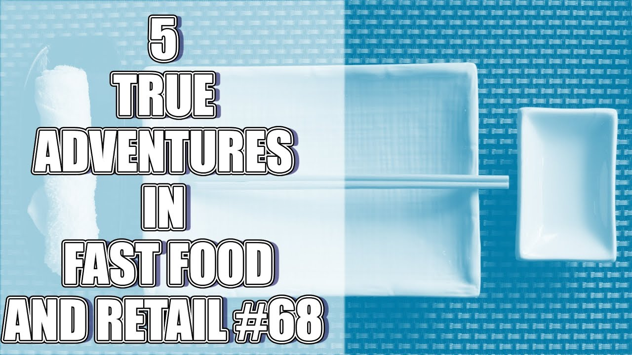 5 TRUE ADVENTURES IN FAST FOOD AND RETAIL #68 - YouTube