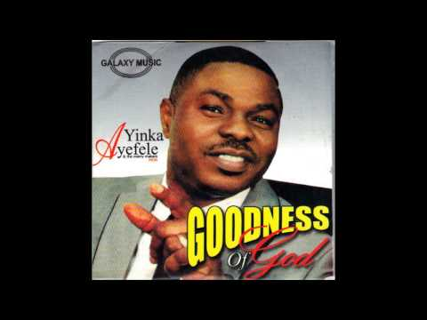 Yinka Ayefele - Goodness of God