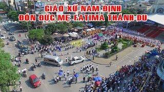 Giáo xứ Nam Định đón Đức Mẹ Fatima -camere Nghĩa Vân 0913391760