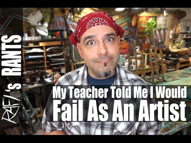 My Art Teacher Told Me I would Fail As An Artist