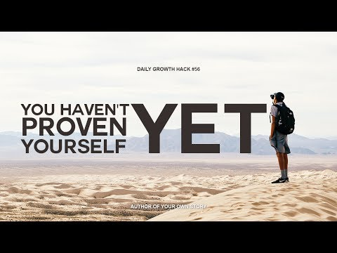 AYS Daily Growth Hacks 056 You Haven't Proven Yourself Yet