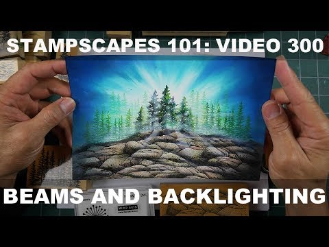 Stampscapes 101: Video 300.  Beams and Backlighting
