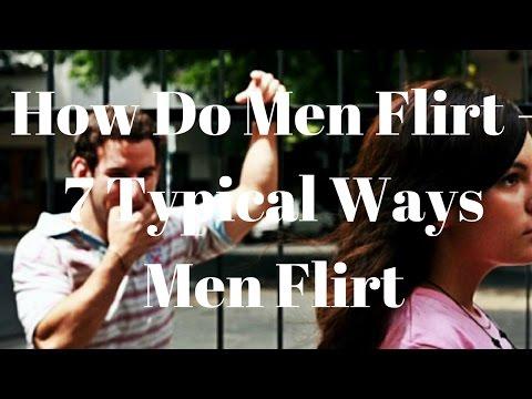 How Do Men Flirt - 7 Typical Ways Men Flirt