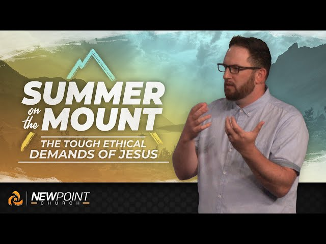 The Tough Ethical Demands of Jesus | New Point Church
