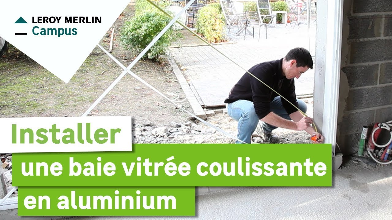 Comment Installer Une Baie Vitrée Coulissante En Aluminium Leroy Merlin Youtube