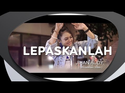 Jihan Audy - Lepaskanlah (Official Music Video)