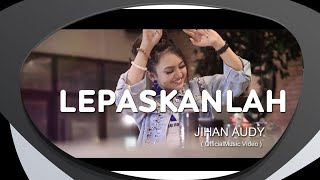 Download lagu Jihan Audy - Lepaskanlah (Official Music Video)