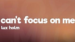 Lux Holm - Can't Focus On Me (Lyrics)