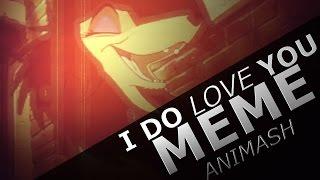 I Do Love You \ Meme   -Animash