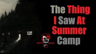 """The Thing I saw At Summer Camp"" Original Horror Story"