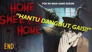 HANTU DANGDUT GAIS Home Sweet Home Gameplay FINAL Malaysia Pok Ro