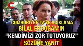 """Meral Akşener& 39 den Bilal Erdoğan& 39 ın """" kendimizi zor tutuyoruz"""" sözüne yanıt"""