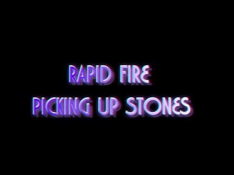 Picking Up Stones by Rapid Fire